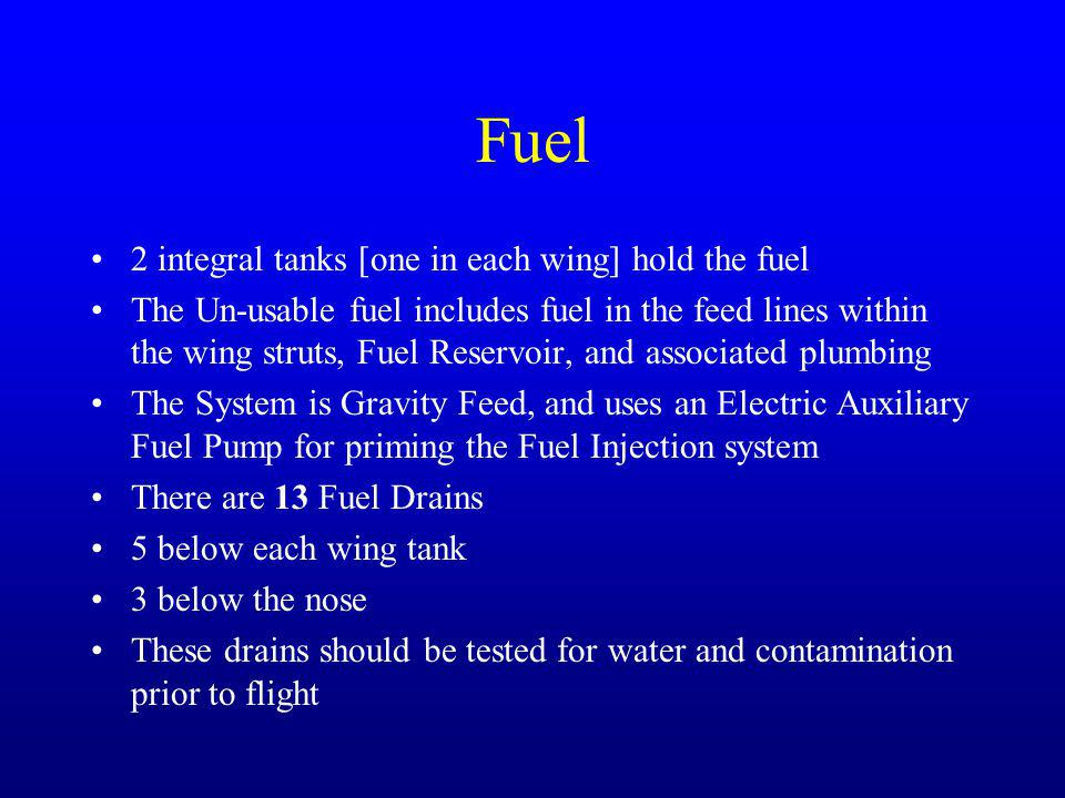 Fuel 2 integral tanks [one in each wing] hold the fuel